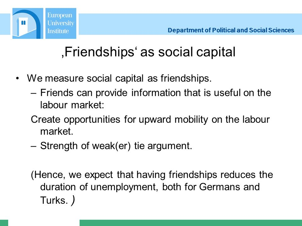 Department of Political and Social Sciences Friendships as social capital We measure social capital as friendships.