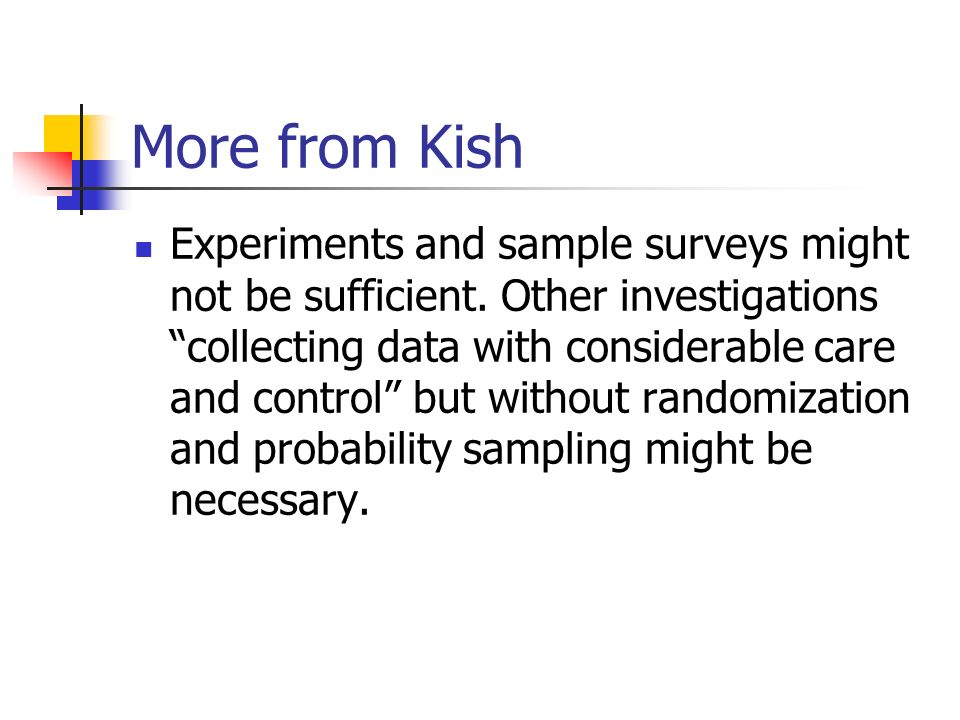 More from Kish Experiments and sample surveys might not be sufficient.