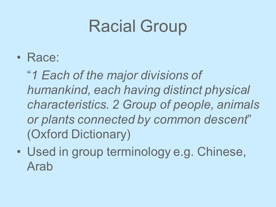 Racial Group Race: 1 Each of the major divisions of humankind, each having distinct physical characteristics.