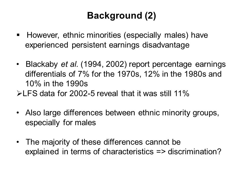 However, ethnic minorities (especially males) have experienced persistent earnings disadvantage Blackaby et al.