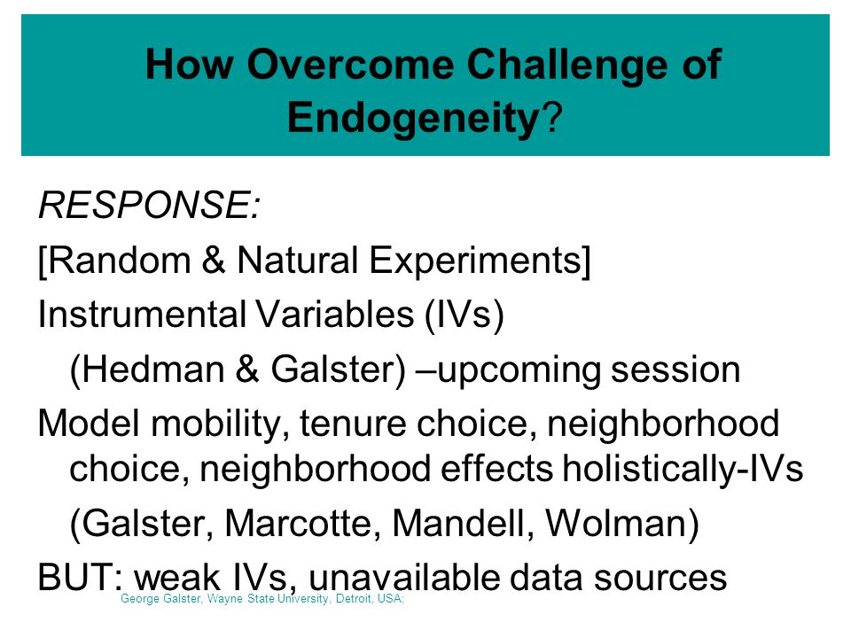 How Overcome Challenge of Endogeneity? RESPONSE: [Random & Natural Experiments] Instrumental Variables (IVs) (Hedman & Galster) –upcoming session Mode