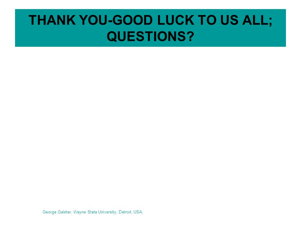THANK YOU-GOOD LUCK TO US ALL; QUESTIONS George Galster, Wayne State University, Detroit, USA;