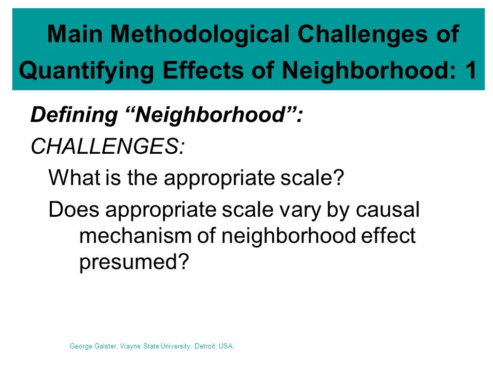 Main Methodological Challenges of Quantifying Effects of Neighborhood: 1 Defining Neighborhood: CHALLENGES: What is the appropriate scale.