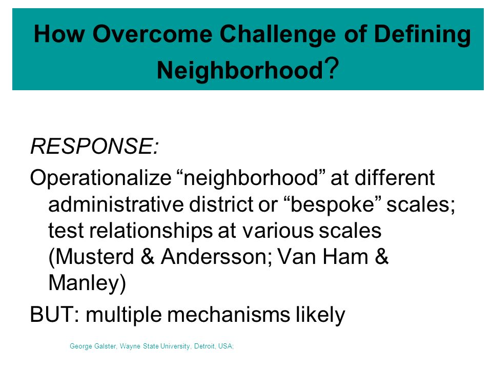 How Overcome Challenge of Defining Neighborhood ? RESPONSE: Operationalize neighborhood at different administrative district or bespoke scales; test r
