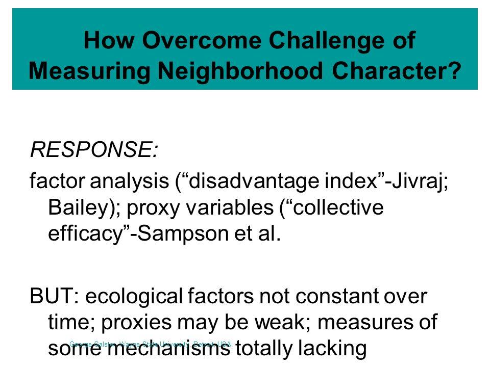 How Overcome Challenge of Measuring Neighborhood Character? RESPONSE: factor analysis (disadvantage index-Jivraj; Bailey); proxy variables (collective