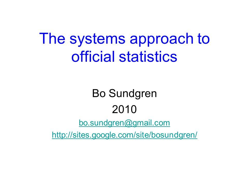 The systems approach to official statistics Bo Sundgren 2010 bo.sundgren@gmail.com http://sites.google.com/site/bosundgren/