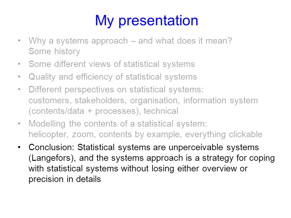 My presentation Why a systems approach – and what does it mean? Some history Some different views of statistical systems Quality and efficiency of sta