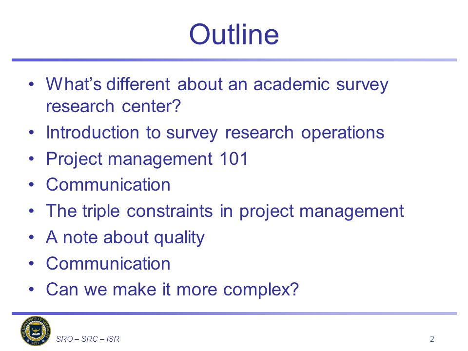 SRO – SRC – ISR Outline Whats different about an academic survey research center.