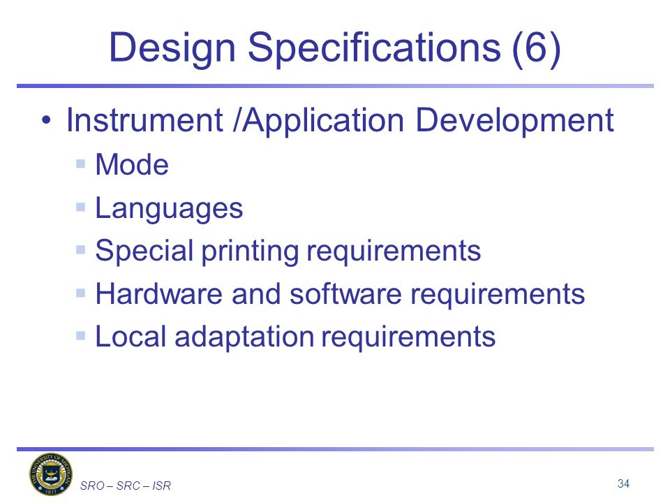 SRO – SRC – ISR Design Specifications (6) Instrument /Application Development Mode Languages Special printing requirements Hardware and software requirements Local adaptation requirements 34