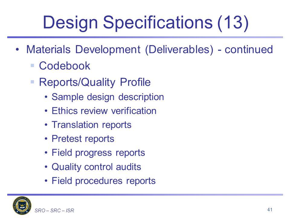SRO – SRC – ISR Design Specifications (13) Materials Development (Deliverables) - continued Codebook Reports/Quality Profile Sample design description