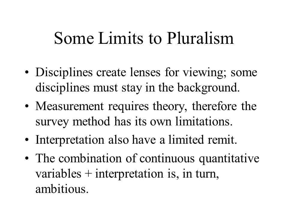 Some Limits to Pluralism Disciplines create lenses for viewing; some disciplines must stay in the background.