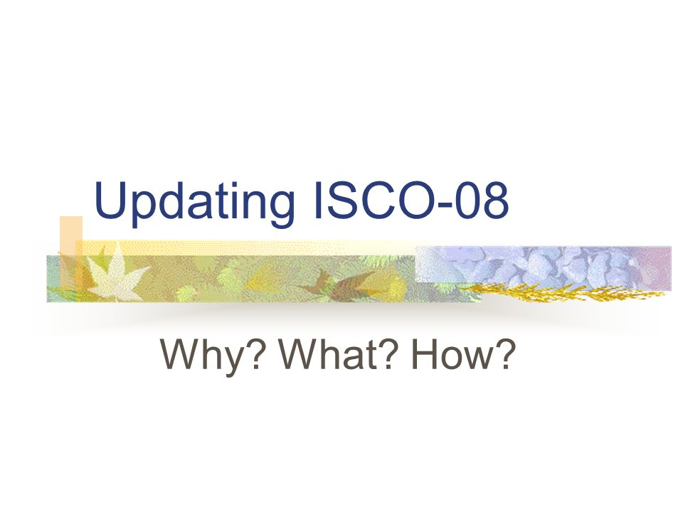 Updating ISCO-08 Why What How