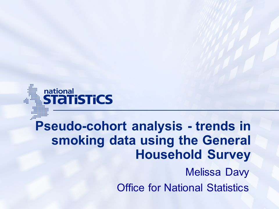 Pseudo-cohort analysis - trends in smoking data using the General Household Survey Melissa Davy Office for National Statistics