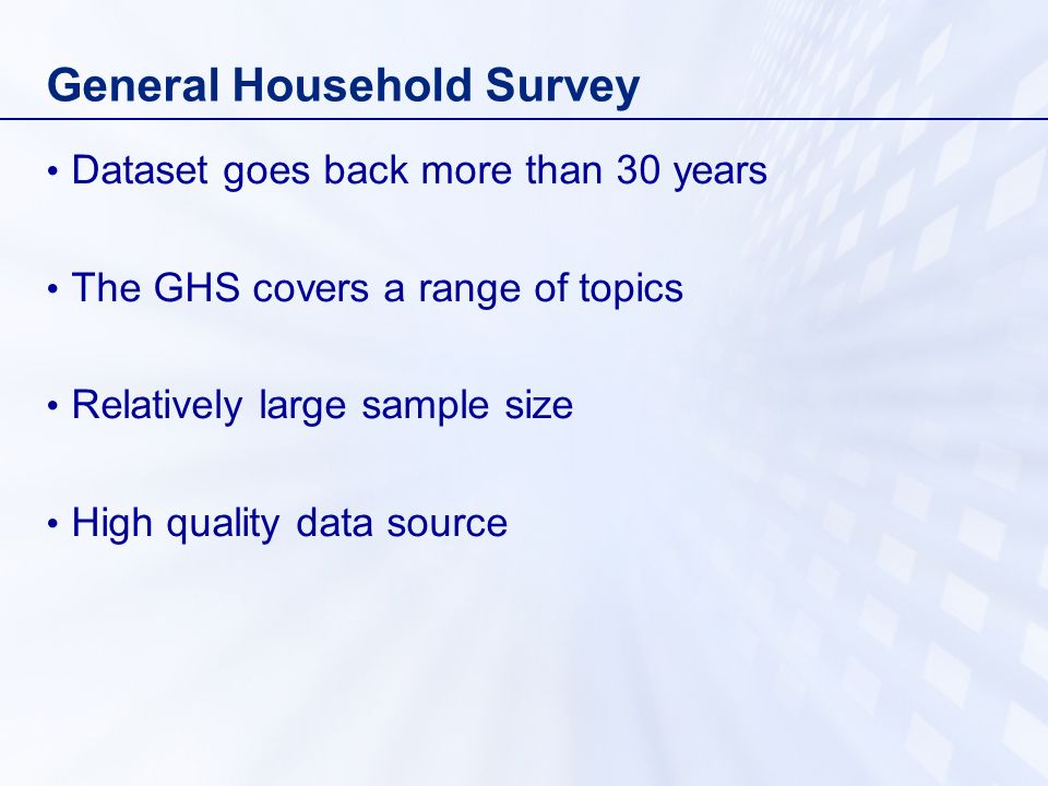 Extracting the data – create a database which includes all survey years – create a birth cohort variable Disadvantages - Time consuming Advantages - Valuable research tool - Exploiting full potential of the GHS data - Makes time series analysis easier