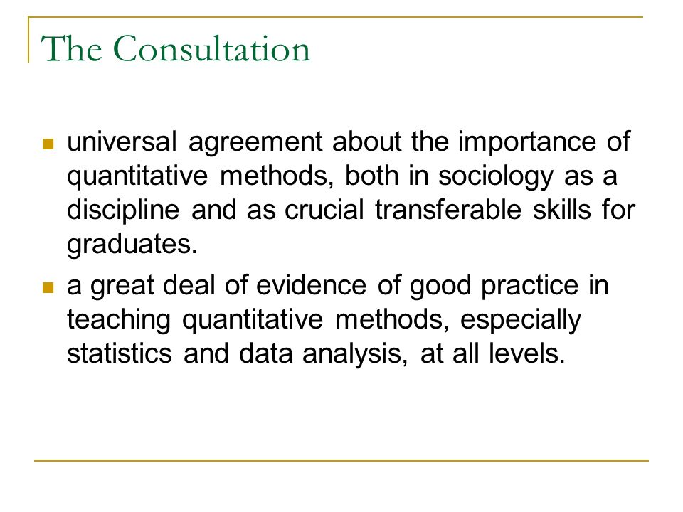 The Consultation universal agreement about the importance of quantitative methods, both in sociology as a discipline and as crucial transferable skill