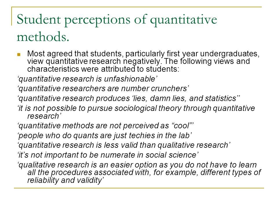 Student perceptions of quantitative methods. Most agreed that students, particularly first year undergraduates, view quantitative research negatively.