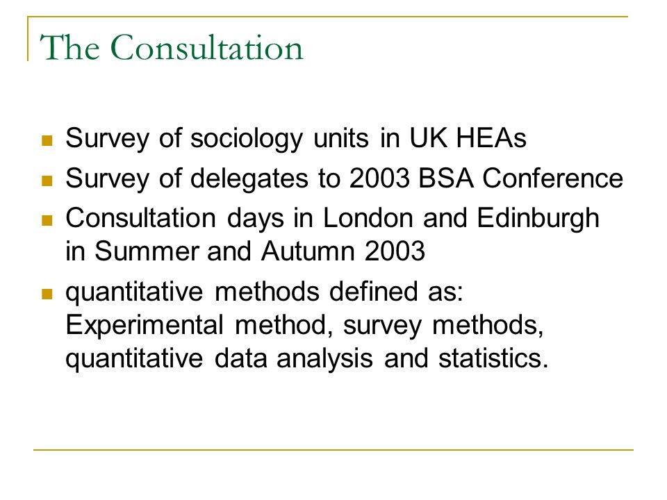 The Consultation Survey of sociology units in UK HEAs Survey of delegates to 2003 BSA Conference Consultation days in London and Edinburgh in Summer a