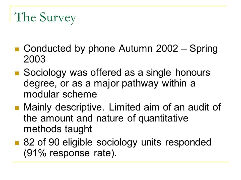 The Survey Conducted by phone Autumn 2002 – Spring 2003 Sociology was offered as a single honours degree, or as a major pathway within a modular scheme Mainly descriptive.