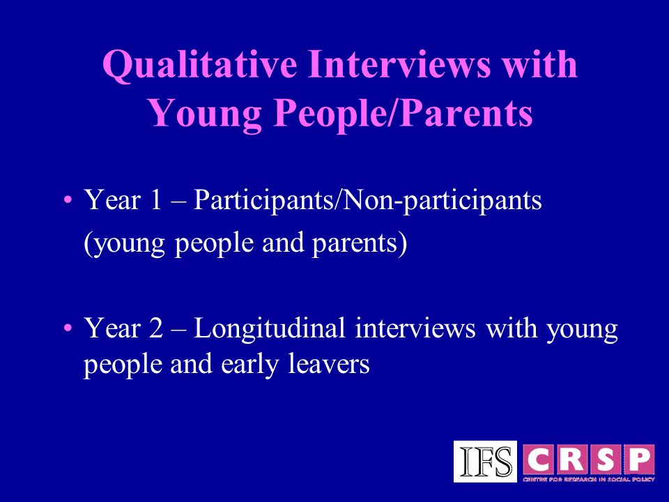 Qualitative Interviews with Young People/Parents Year 1 – Participants/Non-participants (young people and parents) Year 2 – Longitudinal interviews wi