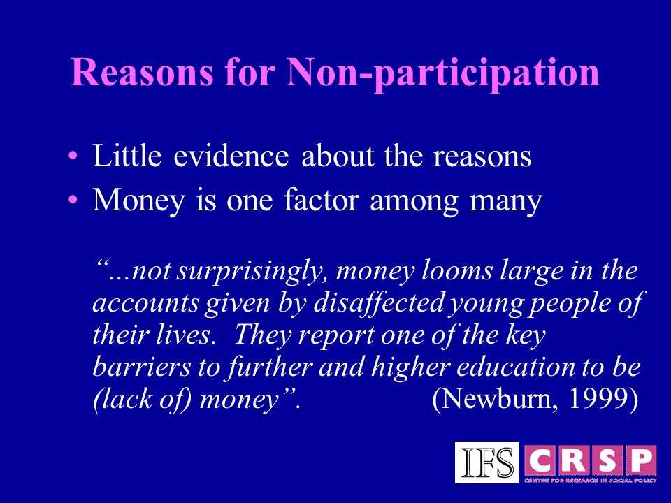 Reasons for Non-participation Little evidence about the reasons Money is one factor among many...not surprisingly, money looms large in the accounts g
