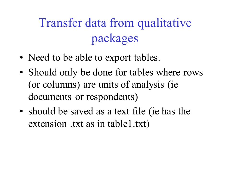 Transfer data from qualitative packages Need to be able to export tables.