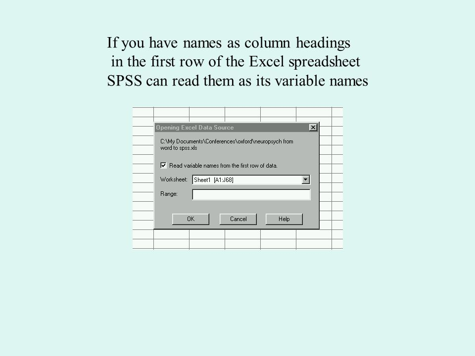 If you have names as column headings in the first row of the Excel spreadsheet SPSS can read them as its variable names