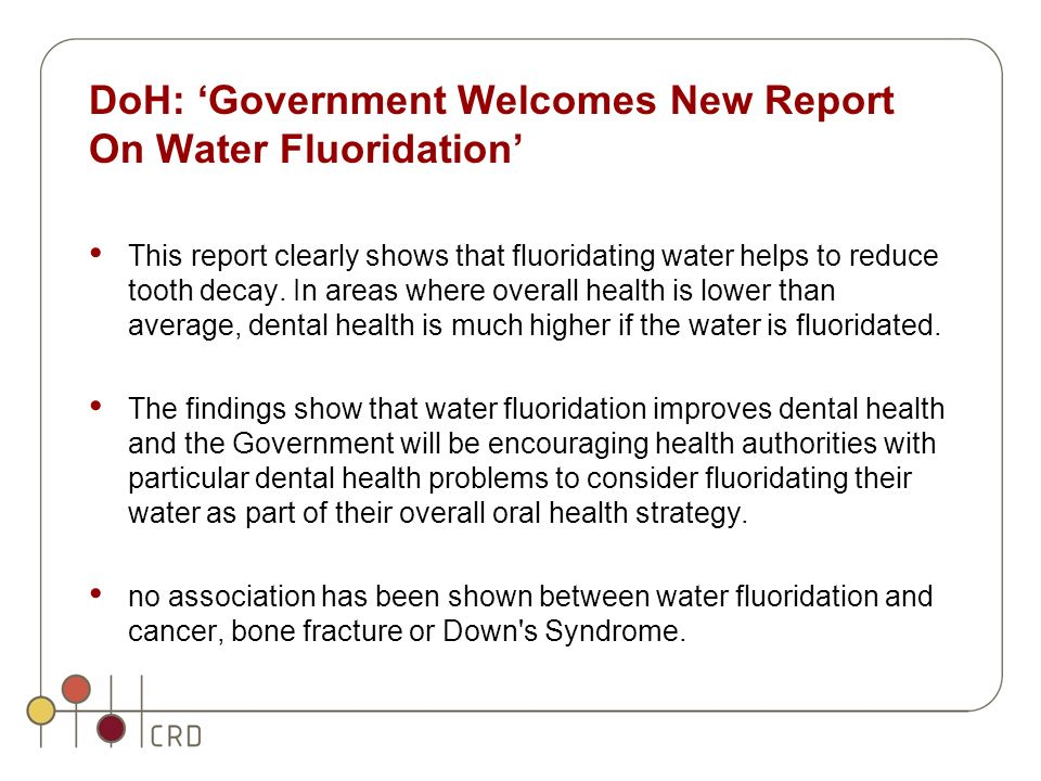 DoH: Government Welcomes New Report On Water Fluoridation This report clearly shows that fluoridating water helps to reduce tooth decay. In areas wher