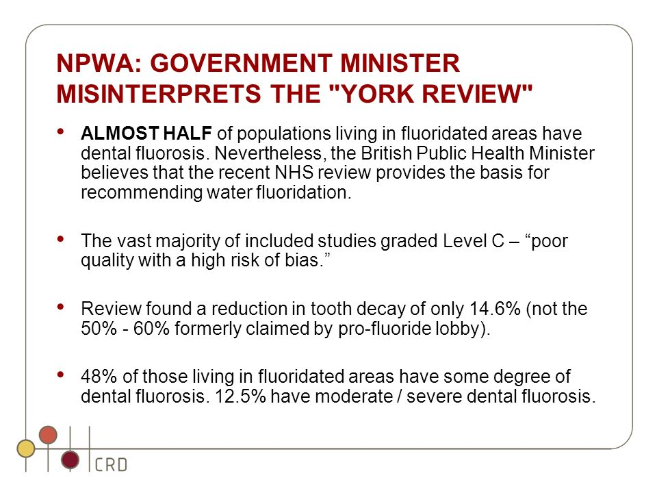 NPWA: GOVERNMENT MINISTER MISINTERPRETS THE YORK REVIEW ALMOST HALF of populations living in fluoridated areas have dental fluorosis.