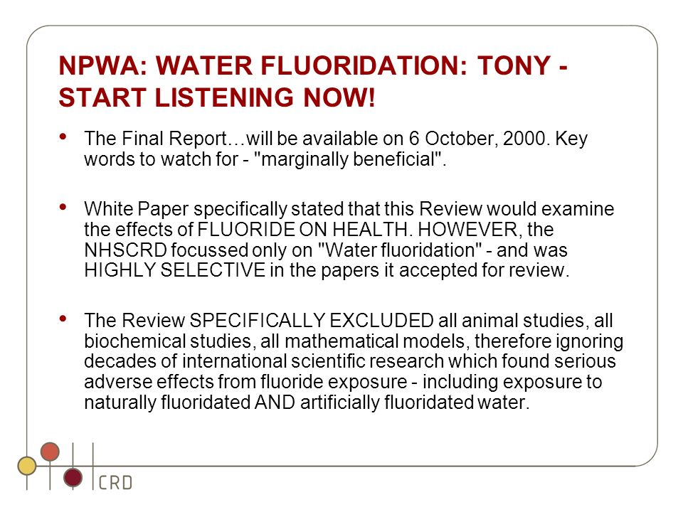 NPWA: WATER FLUORIDATION: TONY - START LISTENING NOW! The Final Report…will be available on 6 October, 2000. Key words to watch for -