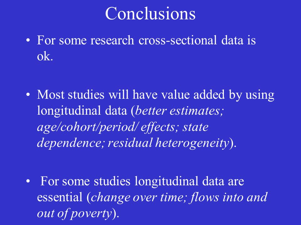 Conclusions For some research cross-sectional data is ok.