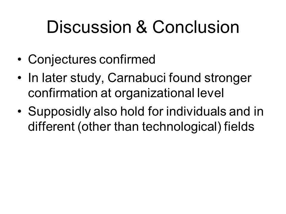 Discussion & Conclusion Conjectures confirmed In later study, Carnabuci found stronger confirmation at organizational level Supposidly also hold for individuals and in different (other than technological) fields
