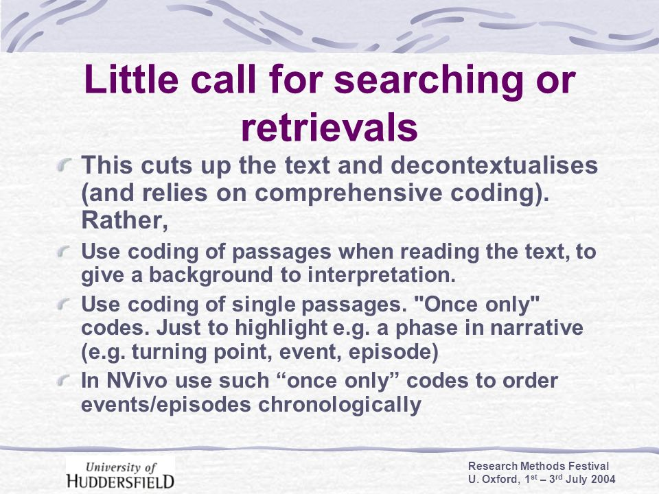 Research Methods Festival U. Oxford, 1 st – 3 rd July 2004 Little call for searching or retrievals This cuts up the text and decontextualises (and rel