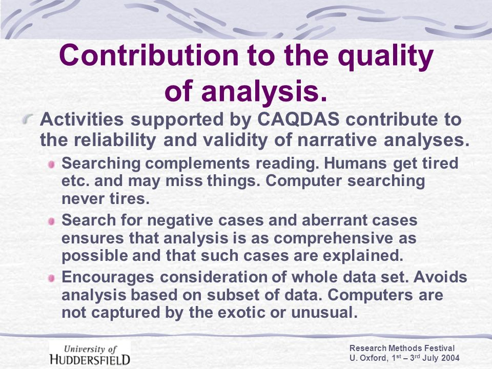 Research Methods Festival U. Oxford, 1 st – 3 rd July 2004 Contribution to the quality of analysis. Activities supported by CAQDAS contribute to the r