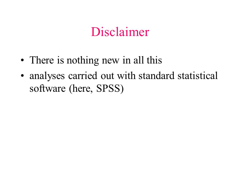 Disclaimer There is nothing new in all this analyses carried out with standard statistical software (here, SPSS)