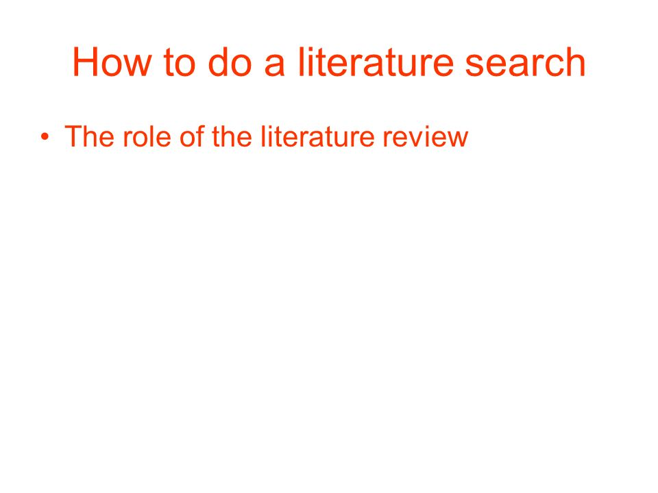 How to do a literature search The role of the literature review