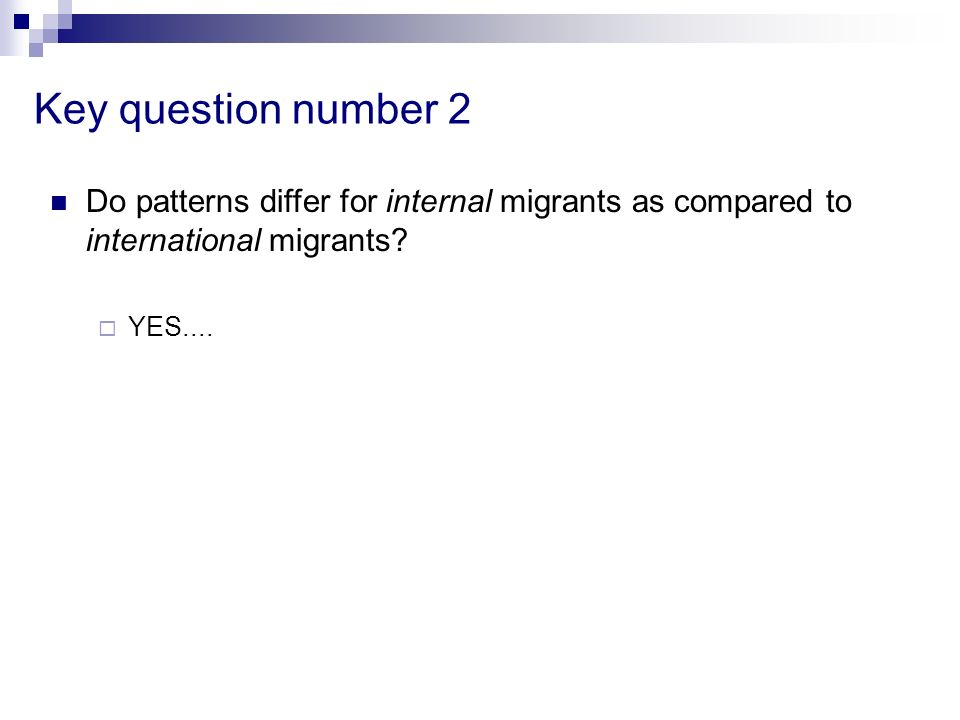 Key question number 2 Do patterns differ for internal migrants as compared to international migrants? YES....