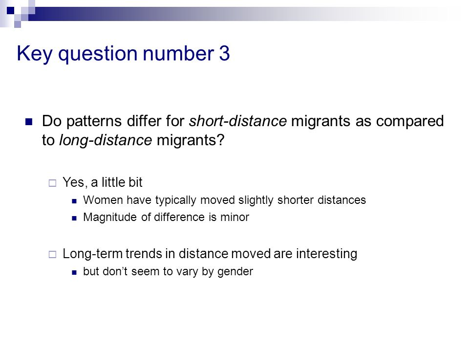 Key question number 3 Do patterns differ for short-distance migrants as compared to long-distance migrants? Yes, a little bit Women have typically mov