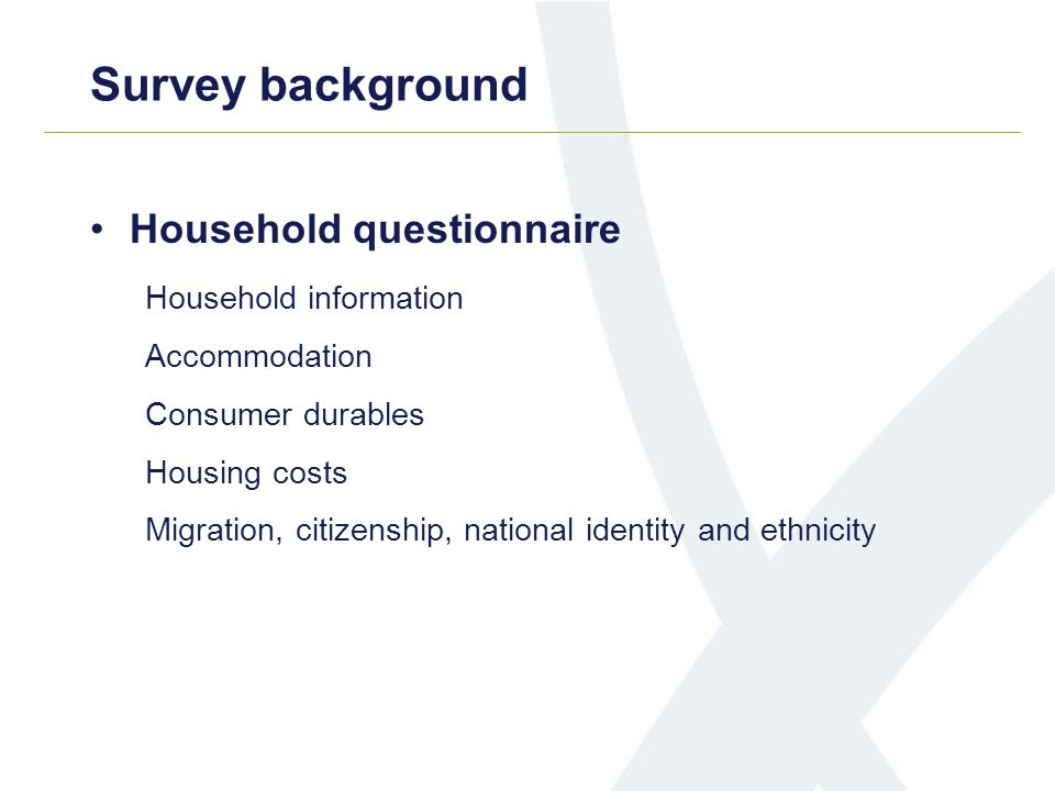 Survey background Household questionnaire Household information Accommodation Consumer durables Housing costs Migration, citizenship, national identit
