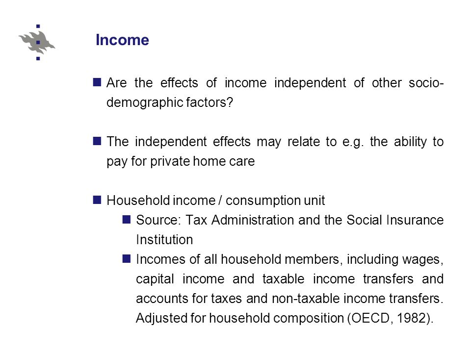Income Are the effects of income independent of other socio- demographic factors? The independent effects may relate to e.g. the ability to pay for pr