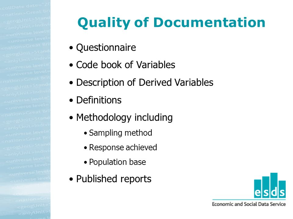 Quality of Documentation Questionnaire Code book of Variables Description of Derived Variables Definitions Methodology including Sampling method Response achieved Population base Published reports