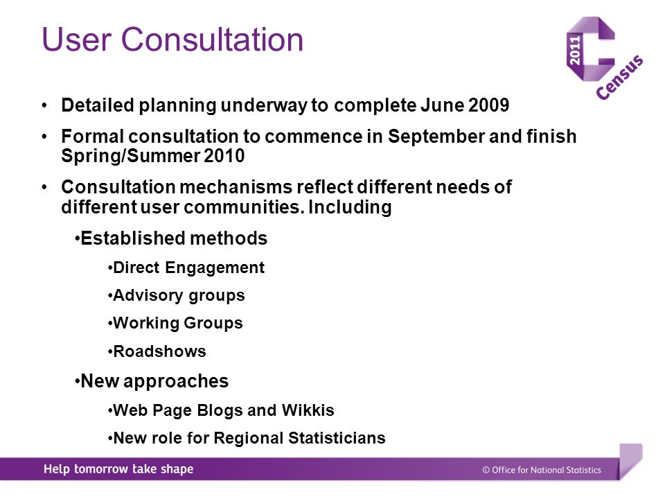 User Consultation Detailed planning underway to complete June 2009 Formal consultation to commence in September and finish Spring/Summer 2010 Consultation mechanisms reflect different needs of different user communities.
