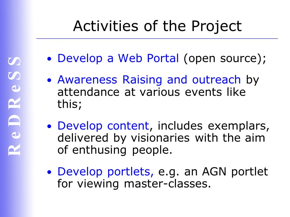 R e D R e S S Portal Development (content) Introductory material, reviews; Specific material from the Agenda Setting Workshops, organised by Nottingham; On-line demonstrators with video/audio material; Associated reference material and FAQs; Links to JISC national collections, e.g.