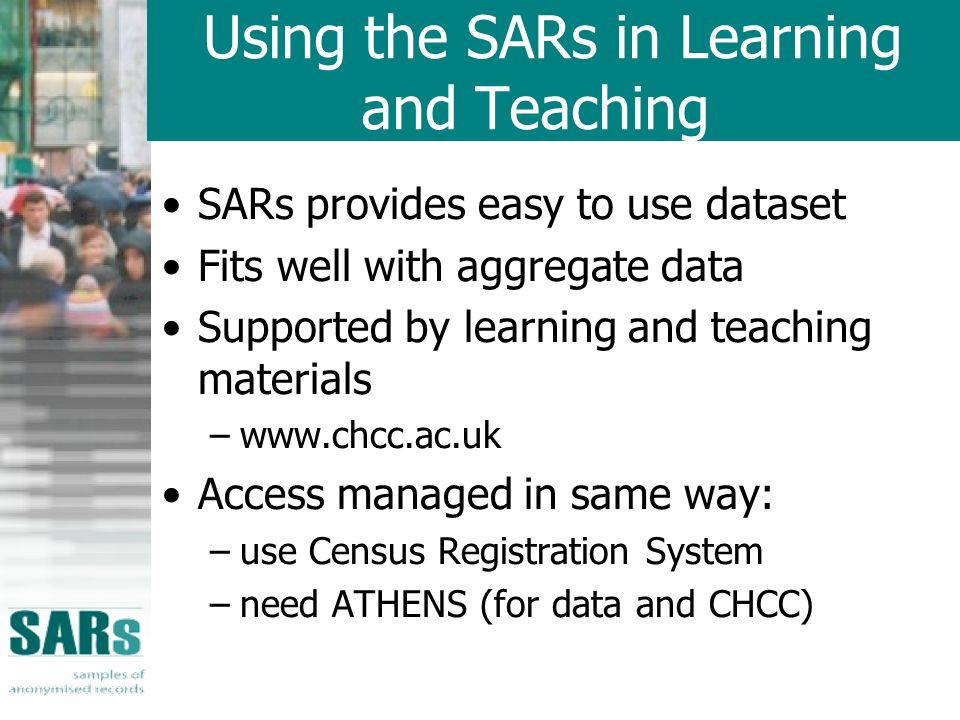 Using the SARs in Learning and Teaching SARs provides easy to use dataset Fits well with aggregate data Supported by learning and teaching materials –
