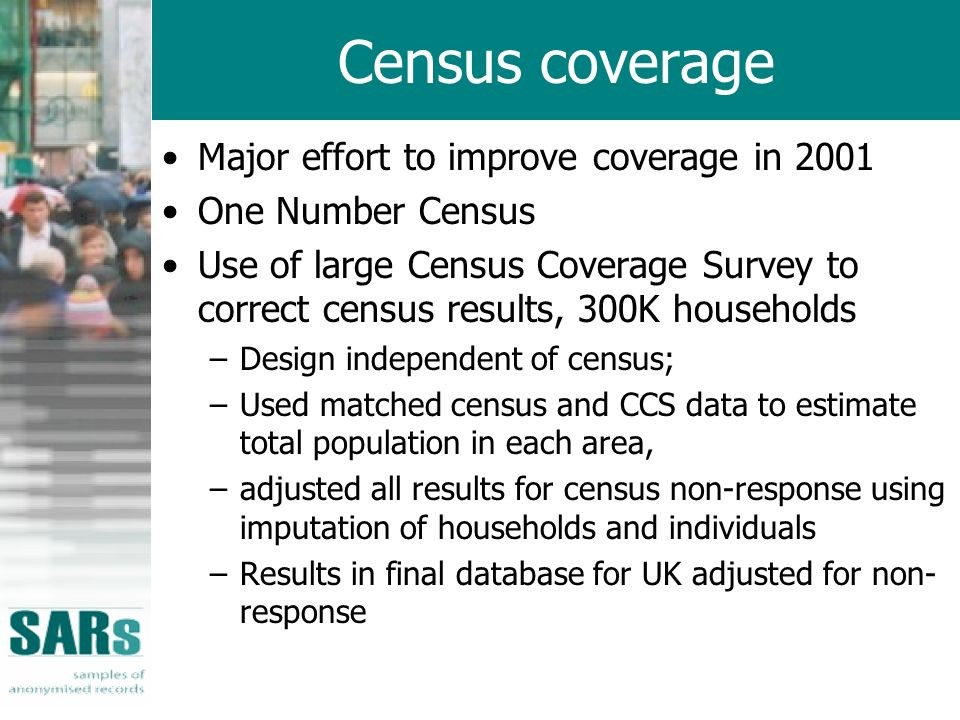 Census coverage Major effort to improve coverage in 2001 One Number Census Use of large Census Coverage Survey to correct census results, 300K househo