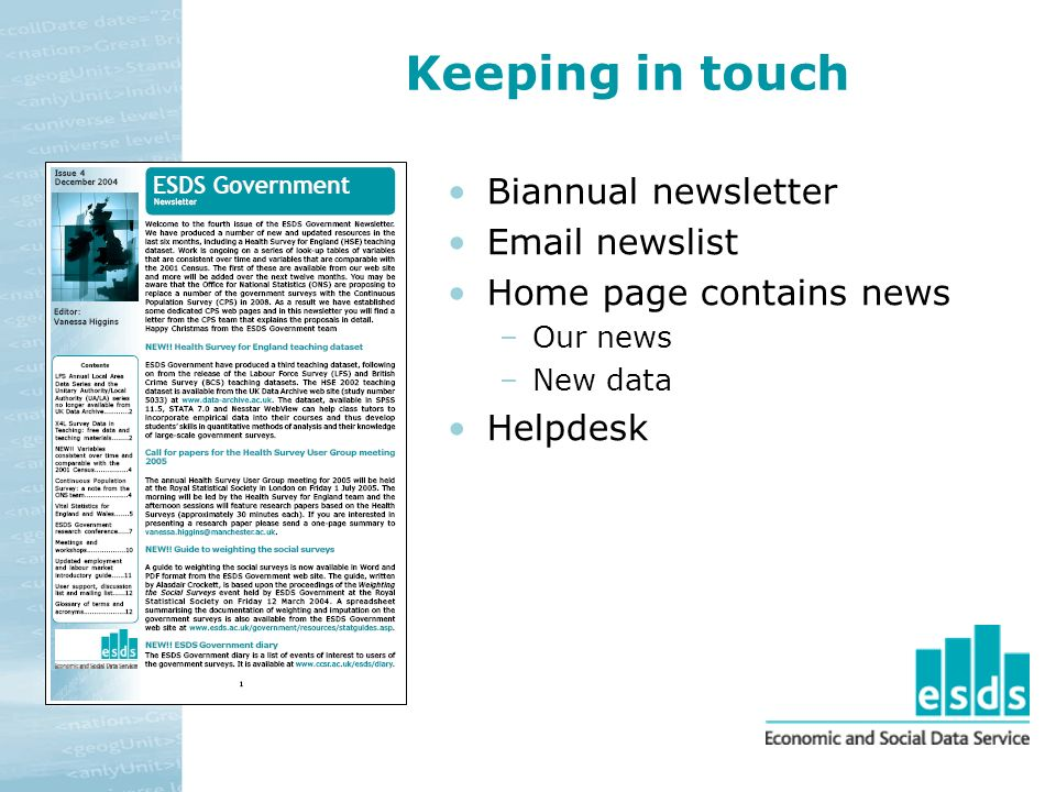 Keeping in touch Biannual newsletter Email newslist Home page contains news –Our news –New data Helpdesk