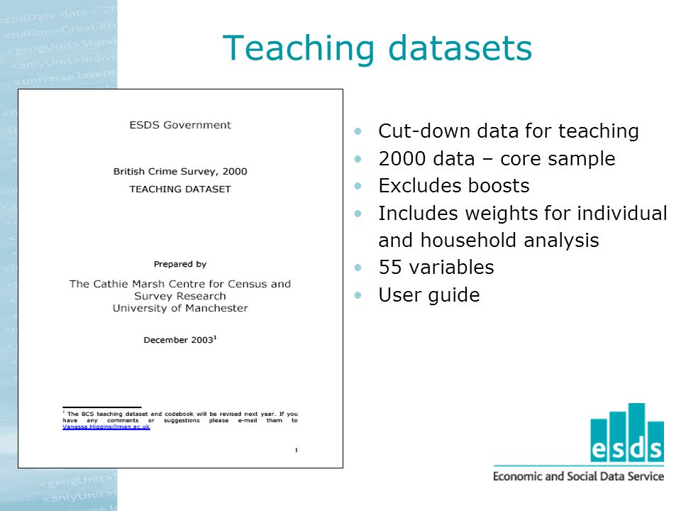 Teaching datasets Cut-down data for teaching 2000 data – core sample Excludes boosts Includes weights for individual and household analysis 55 variables User guide