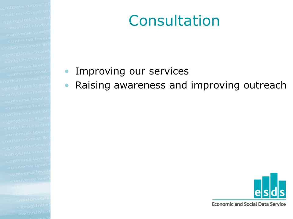Consultation Improving our services Raising awareness and improving outreach