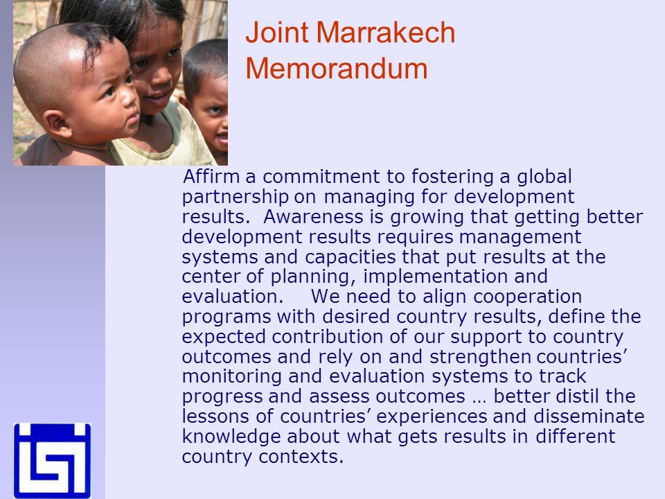 Joint Marrakech Memorandum Affirm a commitment to fostering a global partnership on managing for development results.