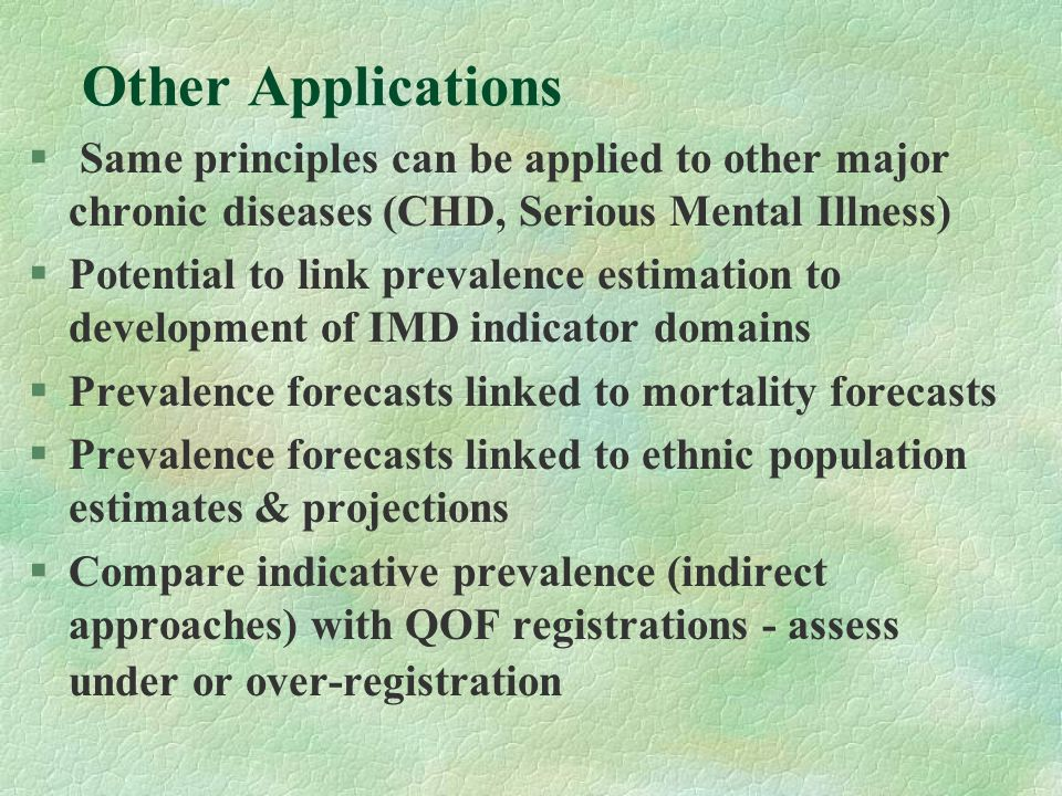 Other Applications § Same principles can be applied to other major chronic diseases (CHD, Serious Mental Illness) §Potential to link prevalence estima