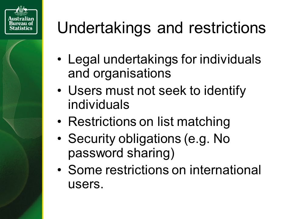 Undertakings and restrictions Legal undertakings for individuals and organisations Users must not seek to identify individuals Restrictions on list matching Security obligations (e.g.